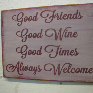 Burgundy/Antique White Good Friends Good Wine Always Welcome