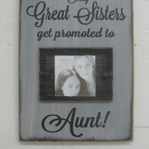 Only Great Sisters Get Promoted to Aunt Frame with Saying Rustic ...