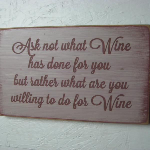 Ask Not What Wine Has Done for You