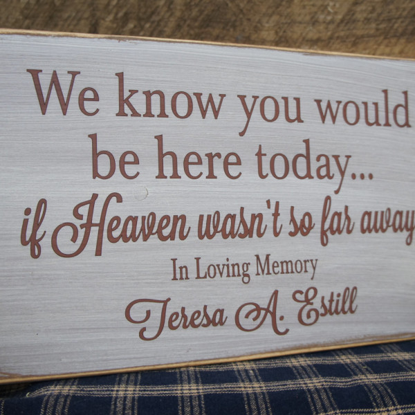 Brown/Antique White Rustic Memorial Custom We Know You Would Be Here Today