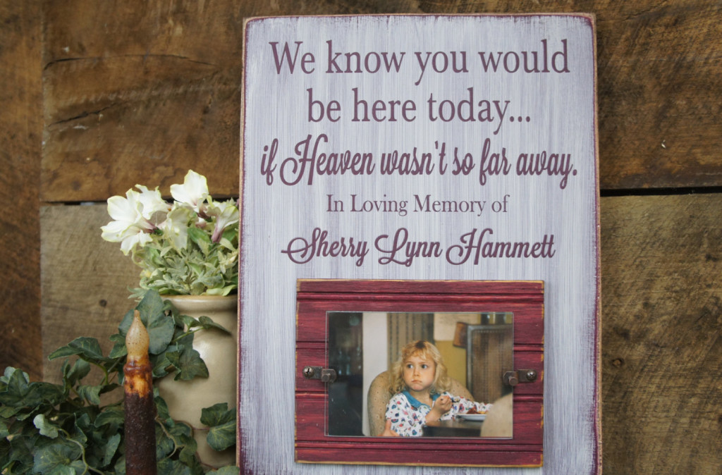 Memorial Picture Frame – We Know You Would Be Here Today.. If Heaven wasn't so far away.