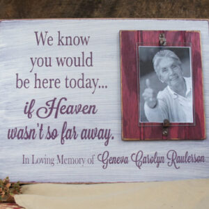 Burgundy/Antique White Memorial Picture Frame We Know You Would Be Here Today..Rustic Style