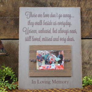 Brown/Country Tan Rustic Memorial Picture Frame Sign Those We Love Don't Go Away They Walk Beside Us Everyday