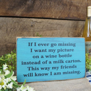 Black/Teal - If I Go Missing My Picture on a Wine Bottle Sign
