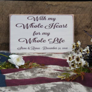Burgundy/Antique White With My Whole Heart for My Whole Life Rustic Wedding Sign