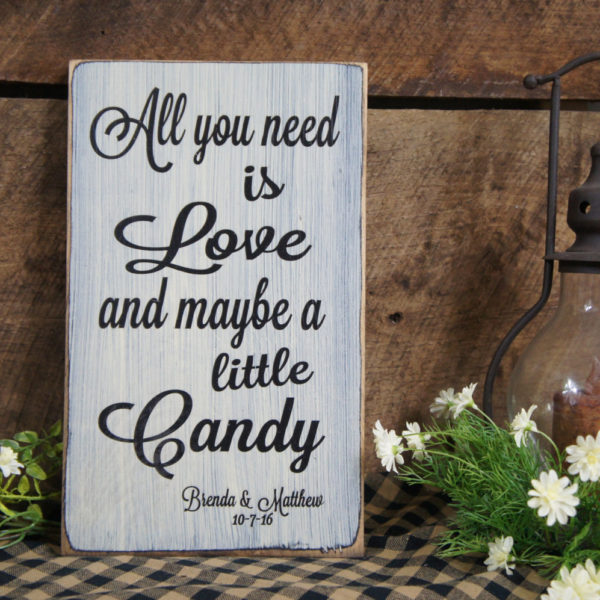 All You Need Is Love And Maybe A Little Candy Wedding Sign Personalized With Names Date At Bottom Rustic Style Touch Cl