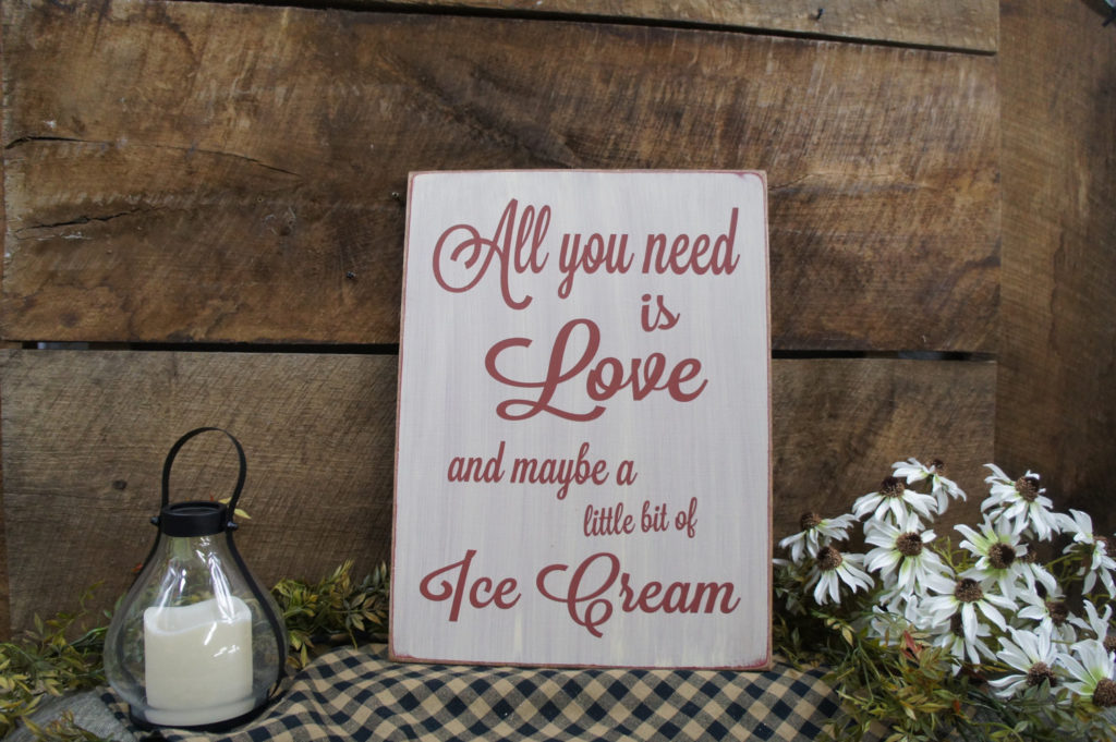 All You Need is Love and Maybe a Little Ice Cream- Rustic Sign