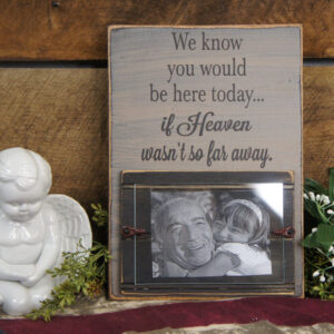 Black/CountryTan We Know You Would Be Here Today If Heaven Wasn't So Far Away. Memorial Picture Frame