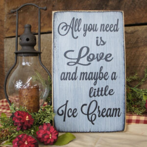 All You Need is Love and Maybe a Little Ice Cream- Rustic Sign Great for Wedding Receptions or Kitchens