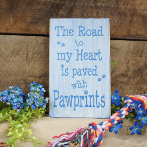 The Road to my Heart is paved with Pawprints The i's are dotted with pawprints to add character Rustic style sign animal lovers will love