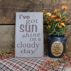 Brown/Country Tan I've Got Sunshine on a Cloudy Day Rustic Sign