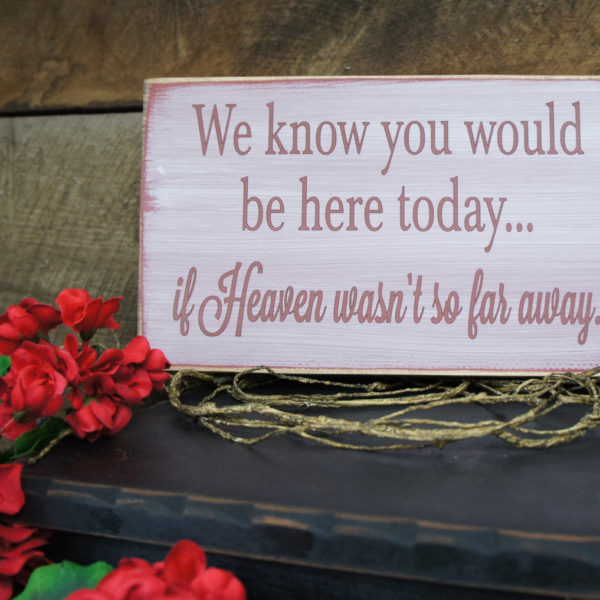 If Heaven Wasn't So Far Away Memorial Sign