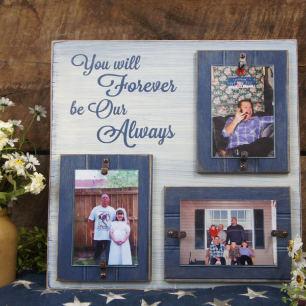 You Will Forever Be Our Always 16x16 Rustic Picture Frame Holds 3